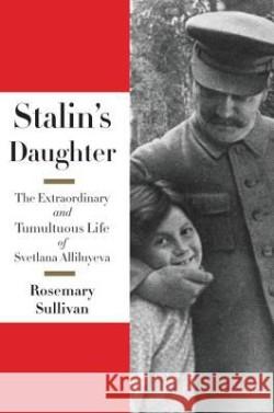 9780062206107_stalins_daughter_the_extraordinary_and_tumultuous_life_of_svetlana_alliluyeva