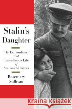 9780062206107_stalins_daughter_the_extraordinary_and_tumultuous_life_of_svetlana_alliluyeva